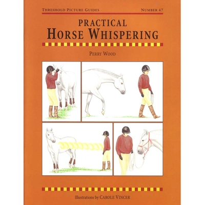 Practical Horse Whispering Horse Book